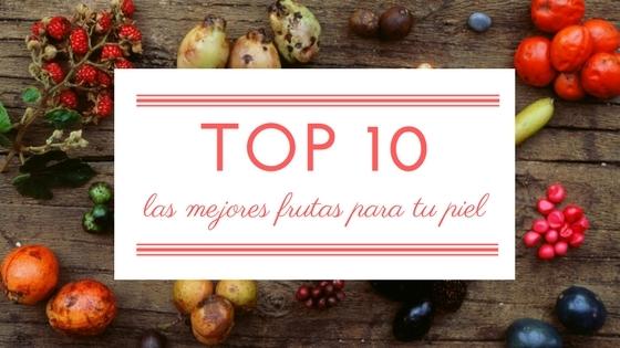 TOP 10: LAS MEJORES FRUTAS PARA TU PIEL