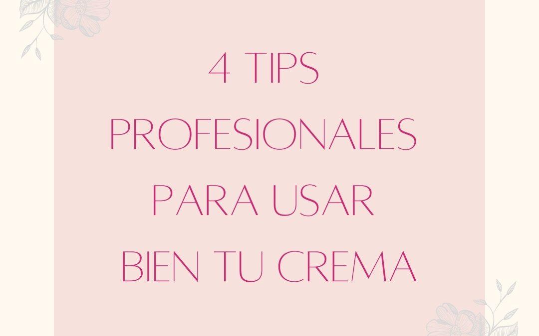 4 Tips profesionales para usar bien tu crema facial.